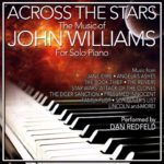 Across The Stars: The Film Music Of John Williams For Solo Piano (Dan Redfield) – Álbum