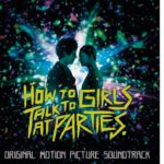 Cómo enamorar a una chica punk (How to Talk to Girls at Parties) – Soundtrack, Tráiler