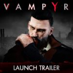 Vampyr (PC, PS4, XB1) – Soundtrack, Tráiler